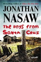 The Boys from Santa Cruz - Jonathan Nasaw