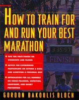 How to Train For and Run Your Best Marathon: Valuable Coaching From a National Class Marathoner on Getting Up For and Finishing - Gordon Bloch