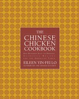 The Chinese Chicken Cookbook: 100 Easy-to-Prepare, Authentic Recipes for the American Table - Eileen Yin-Fei Lo