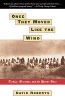 ONCE THEY MOVED LIKE THE WIND: COCHISE, GERONIMO, - David Roberts