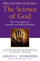 The Science of God: The Convergence of Scientific and Biblical Wisdom - Gerald L. Schroeder