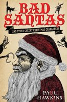 Bad Santas: Disquieting Winter Folk Tales for Grown-Ups - Paul Hawkins