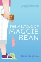 The Melting of Maggie Bean - Tricia Rayburn