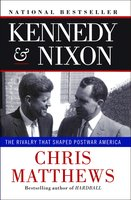 Kennedy & Nixon: The Rivalry that Shaped Postwar America - Chris Matthews