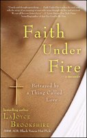 Faith Under Fire: Betrayed by a Thing Called Love - LaJoyce Brookshire