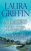 Laura Griffin – A Tracers Trilogy: Untraceable, Unspeakable, Unforgivable - Laura Griffin