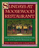 Sundays at Moosewood Restaurant: Ethnic and Regional Recipes from the Cooks at the - Moosewood Collective