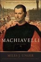 Machiavelli - Miles J. Unger