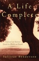 A Life Complete: Emotional and Spiritual Growth for Midlife and Beyond - Sallirae Henderson