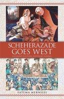 Scheherazade Goes West: Different Cultures, Different Harems - Fatema Mernissi