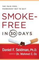 Smoke-Free in 30 Days: The Pain-Free, Permanent Way to Quit - Daniel F. Seidman