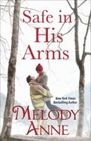 Safe in His Arms - Melody Anne
