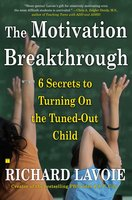 The Motivation Breakthrough: 6 Secrets to Turning On the Tuned-Out Child - Richard Lavoie