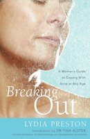 Breaking Out: A Woman's Guide to Coping with Acne at Any Age - Lydia Preston