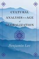 Cultural Analysis in an Age of Globalization - Benjamin Lee