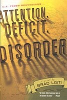 Attention. Deficit. Disorder. - Brad Listi