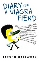 Diary of a Viagra Fiend - Jayson Gallaway
