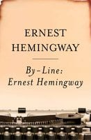 By-Line Ernest Hemingway: Selected Articles and Dispatches of Four Decades - Ernest Hemingway