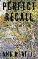 Perfect Recall: A Story by Ann Beattie - Ann Beattie