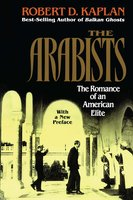 Arabists: The Romance of an American Elite - Robert D. Kaplan