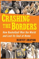 Crashing the Borders: How Basketball Won the World and Lost Its Soul at Home - Harvey Araton