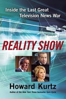 Reality Show: Inside the Last Great Television News War - Howard Kurtz