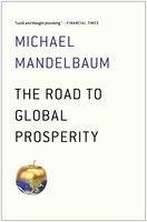 The Road to Global Prosperity - Michael Mandelbaum