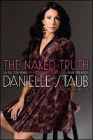 The Naked Truth: The Real Story Behind the Real Housewife of New Jersey – In Her Own Words - Danielle Staub