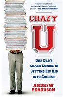 Crazy U: One Dad's Crash Course in Getting His Kid Into College - Andrew Ferguson