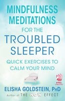 Mindfulness Meditations for the Troubled Sleeper: The Now Effect - Elisha Goldstein