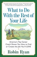 What to Do with The Rest of Your Life: America's Top Career Coach Shows You How to Find or Create the Job You'll LOVE - Robin Ryan