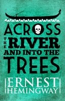 Across the River and Into the Trees - Ernest Hemingway