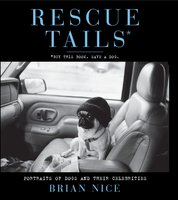 Rescue Tails: Portraits of Dogs and Their Celebrities - Brian Nice