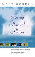 Seeing Through Places: Reflections on Geography and Identity - Mary Gordon