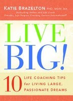 Live Big!: 10 Life Coaching Tips for Living Large, Passionate Dreams - Katie Brazelton