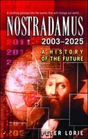 Nostradamus 2003-2025: A History of the Future - Peter Lorie