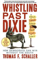Whistling Past Dixie: How Democrats Can Win Without the South - Thomas F. Schaller