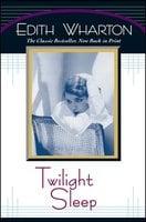 Twilight Sleep - Edith Wharton