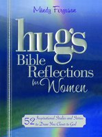 Hugs Bible Reflections for Women: 52 Inspirational Studies and Stories to Draw You Closer to God - Mindy Ferguson