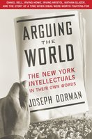 Arguing the World - Joseph Dorman