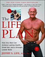 The Life Plan: How Any Man Can Achieve Lasting Health, Great Sex, and a Stronger, Leaner Body - Jeffry S. Life