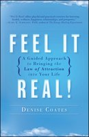 Feel It Real!: A Guided Approach to Bringing the Law of Attraction into Your Life - Denise Coates