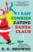 I Saw Zombies Eating Santa Claus - S.G. Browne