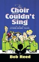 The Choir that Couldn't Sing - Bob Reed