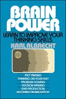 Brain Power: Learn to Improve Your Thinking Skills - Karl Albrecht