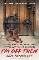 I'm Off Then: Losing and Finding Myself on the Camino de Santiago - Hape Kerkeling