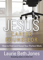 JESUS, Career Counselor: How to Find (and Keep) Your Perfect Work - Laurie Beth Jones