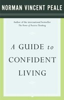 A Guide to Confident Living - Dr. Norman Vincent Peale