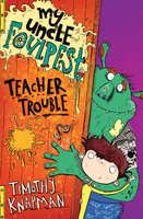 My Uncle Foulpest: Teacher Trouble - Timothy Knapman