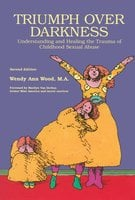 Triumph Over Darkness: Understanding and Healing the Trauma of Childhood Sexual Abuse - Wendy Ann Wood